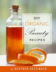 DIY Organic Beauty Recipes