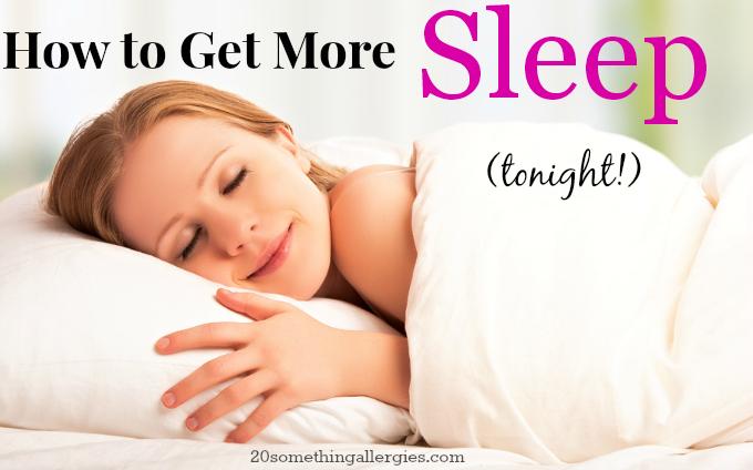 How to Get More Sleep Tonight | 20somethingallergies.com